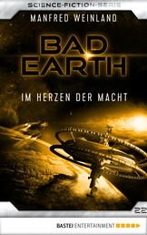 Bad Earth 22 - Science-Fiction-Serie - Im Herzen der Macht