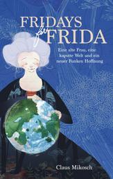Fridays for Frida - Eine alte Frau, eine kaputte Welt und ein neuer Funken Hoffnung