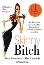 Skinny Bitch - Die Wahrheit über schlechtes Essen, fette Frauen und gutes Aussehen - Schlanksein ohne Hungern!