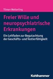 Freier Wille und neuropsychiatrische Erkrankungen - Ein Leitfaden zur Begutachtung der Geschäfts- und Testierfähigkeit