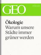 : Ökologie: Warum unsere Städte immer grüner werden (GEO eBook Single)