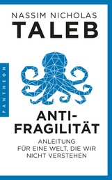 Antifragilität - Anleitung für eine Welt, die wir nicht verstehen
