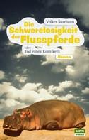Volker Surmann: Die Schwerelosigkeit der Flusspferde ★★★★