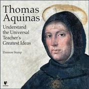 Thomas Aquinas - Understand the Universal Teacher's Greatest Ideas (Unabridged)