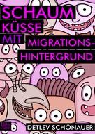 Detlev Schönauer: Schaumküsse mit Migrationshintergrund