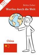 Britta Zuber: Wortlos durch die Welt - China