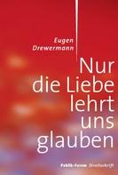 Eugen Drewermann: Nur die Liebe lehrt uns glauben ★★★★★