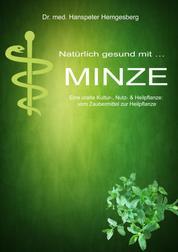 Natürlich gesund mit.. MINZE - Eine uralte Kultur-, Nutz- & Heilpflanze: vom Zaubermittel zur Heilpflanze