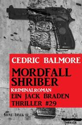 Ein Jack Braden Thriller #29: Mordfall Shriber