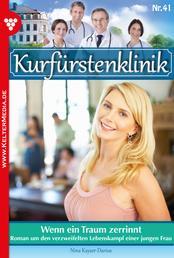 Kurfürstenklinik 41 – Arztroman - Wenn ein Traum zerrinnt