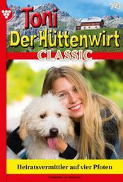 Toni der Hüttenwirt Classic 74 – Heimatroman - Heiratsvermittler auf vier Pfoten