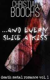 ... and every slice a kiss - death metal romance vol. 1