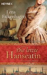 Die letzte Hanseatin - Historischer Roman