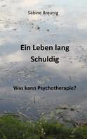 Sabine Breunig: Ein Leben lang schuldig. Was kann Psychotherapie?