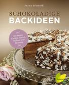 Franz Schmeißl: Schokoladige Backideen ★★★★