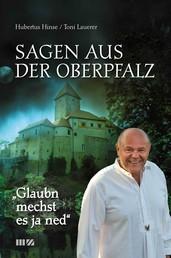 Glaubn mechst es ja ned - Sagen aus der Oberpfalz