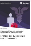 Anett Friedrich: Sprachliche Barrieren in der Altenpflege