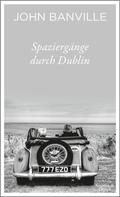 John Banville: Spaziergänge durch Dublin ★★★★