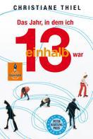 Christiane Thiel: Das Jahr, in dem ich 13 1/2 war ★★★