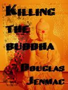 Douglas Jenmac: Killing The Buddha
