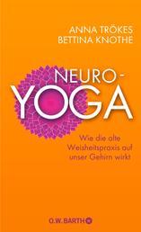 Neuro-Yoga - Wie die alte Weisheitspraxis auf unser Gehirn wirkt