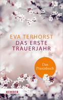 Eva Terhorst: Das erste Trauerjahr - das Praxisbuch