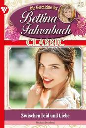 Bettina Fahrenbach Classic 25 – Liebesroman - Zwischen Leid und Liebe