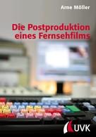 Arne Möller: Die Postproduktion eines Fernsehfilms