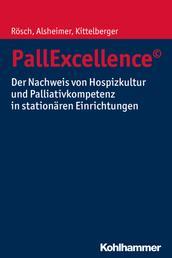 PallExcellence© - Der Nachweis von Hospizkultur und Palliativkompetenz in stationären Einrichtungen