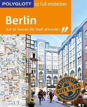 POLYGLOTT Reiseführer Berlin zu Fuß entdecken - Auf 30 Touren die Stadt erkunden