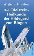 Wighard Strehlow: Die Edelstein-Heilkunde der Hildegard von Bingen