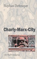 Stephan Dettmeyer: Charly-Marx-City