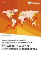 Michael Schäfer: Behavioral Finance bei Investitionsentscheidungen. Das Anlegerverhalten zwischen Rationalität und Emotion