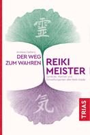 Andreas Dalberg: Der Weg zum wahren Reiki-Meister