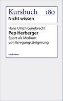 Hans Ulrich Gumbrecht: Pep Herberger