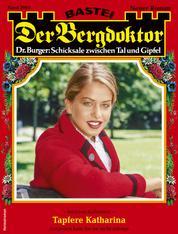 Der Bergdoktor 2062 - Heimatroman - Tapfere Katharina