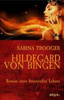 Sabina Trooger: Hildegard von Bingen