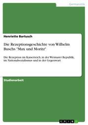"""Die Rezeptionsgeschichte von Wilhelm Buschs """"Max und Moritz"""" - Die Rezeption im Kaiserreich, in der Weimarer Republik, im Nationalsozialismus und in der Gegenwart"""
