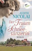 Judith Nicolai: Der Traum der Schneetänzerin: Dritter Roman ★★★★★
