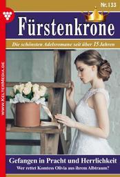 Fürstenkrone 133 – Adelsroman - Gefangen in Pracht und Herrlichkeit