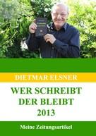 Dietmar Elsner: Wer schreibt der bleibt 2013