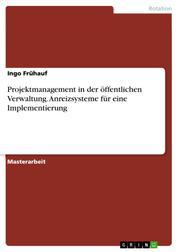 Projektmanagement in der öffentlichen Verwaltung. Anreizsysteme für eine Implementierung