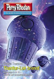 "Perry Rhodan 3057: Thantur-Lok brennt - Perry Rhodan-Zyklus ""Mythos"""