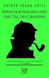 Sherlock Holmes und das Tal des Grauens - Vollständige & Illustrierte Fassung