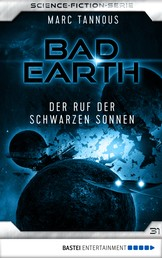Bad Earth 31 - Science-Fiction-Serie - Der Ruf der Schwarzen Sonnen