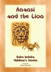 ANANSI AND THE LION - A West African Anansi Story - Baba Indaba Children's Stories - Issue 006