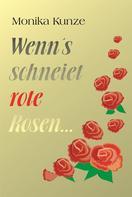Monika Kunze: Wenn´s schneiet rote Rosen ...