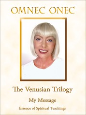The Venusian Trilogy / My Message - Essence of Spiritual Teachings