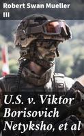 Robert Swan Mueller III: U.S. v. Viktor Borisovich Netyksho, et al