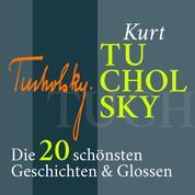 Kurt Tucholsky: Satirisches, Lustiges, Nachdenkliches - Die 20 schönsten Geschichten und Glossen